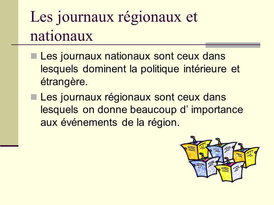 Les journaux régionaux et nationaux Les journaux nationaux sont ceux dans lesquels dominent la politique intérieure et étrangère. Les journaux régiona