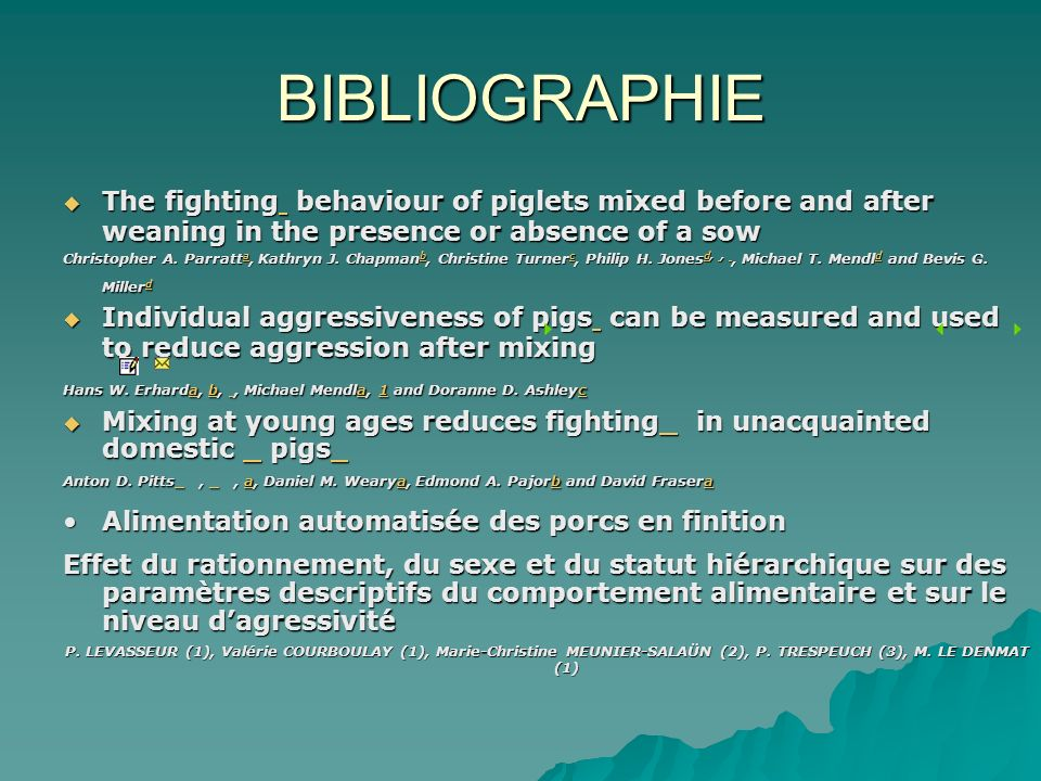 BIBLIOGRAPHIE The fighting behaviour of piglets mixed before and after weaning in the presence or absence of a sow The fighting behaviour of piglets m