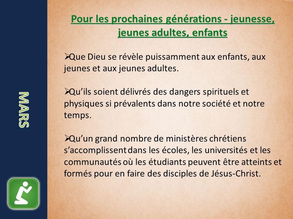 Pour les prochaines générations - jeunesse, jeunes adultes, enfants Que Dieu se révèle puissamment aux enfants, aux jeunes et aux jeunes adultes.