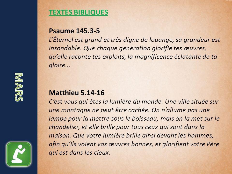 TEXTES BIBLIQUES Psaume 145.3-5 LÉternel est grand et très digne de louange, sa grandeur est insondable.