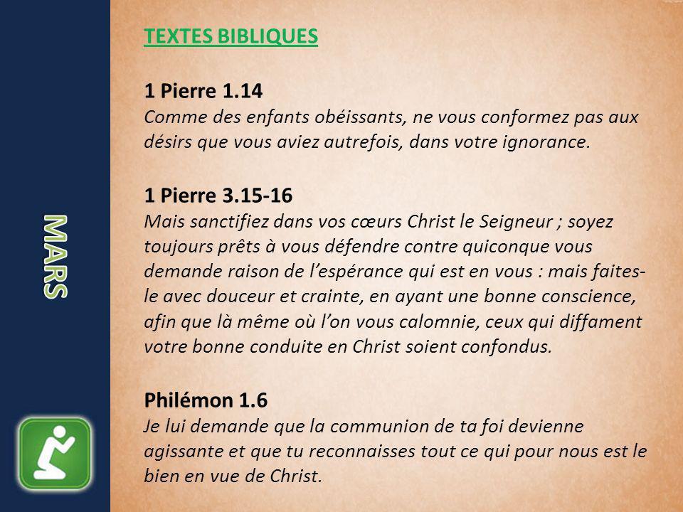 TEXTES BIBLIQUES 1 Pierre 1.14 Comme des enfants obéissants, ne vous conformez pas aux désirs que vous aviez autrefois, dans votre ignorance.