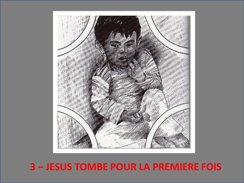 3 – JESUS TOMBE POUR LA PREMIERE FOIS