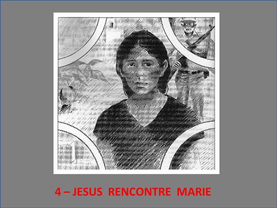 4 – JESUS RENCONTRE MARIE