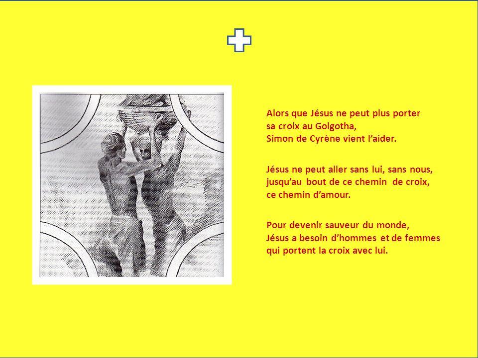 Alors que Jésus ne peut plus porter sa croix au Golgotha, Simon de Cyrène vient laider. Jésus ne peut aller sans lui, sans nous, jusquau bout de ce ch