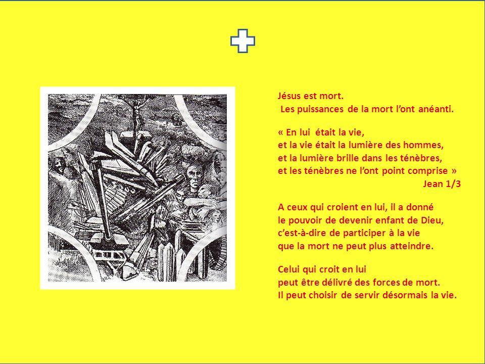 Jésus est mort. Les puissances de la mort lont anéanti. « En lui était la vie, et la vie était la lumière des hommes, et la lumière brille dans les té