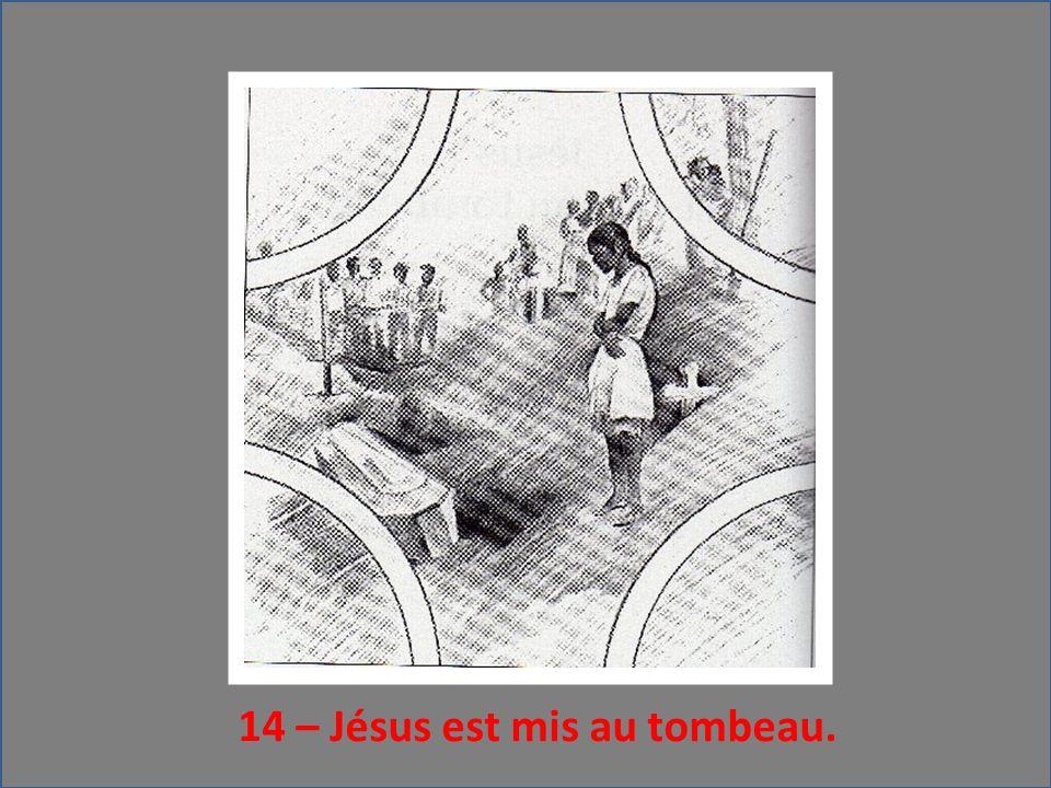 14 – Jésus est mis au tombeau.