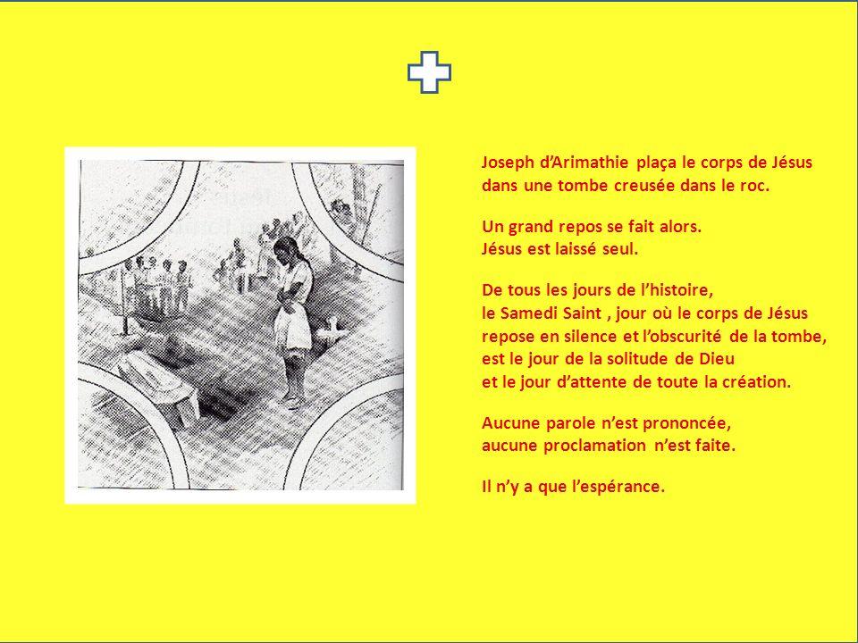 Joseph dArimathie plaça le corps de Jésus dans une tombe creusée dans le roc. Un grand repos se fait alors. Jésus est laissé seul. De tous les jours d