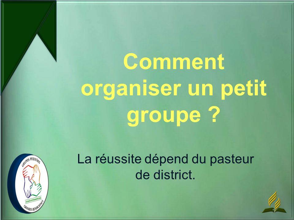 Comment organiser un petit groupe ? La réussite dépend du pasteur de district.