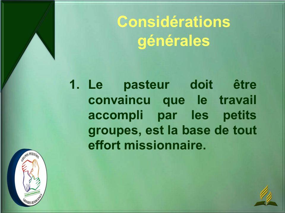 1. Le pasteur doit être convaincu que le travail accompli par les petits groupes, est la base de tout effort missionnaire. Considérations générales