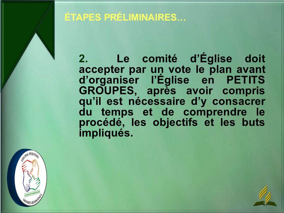 2. Le comité dÉglise doit accepter par un vote le plan avant dorganiser lÉglise en PETITS GROUPES, après avoir compris quil est nécessaire dy consacre
