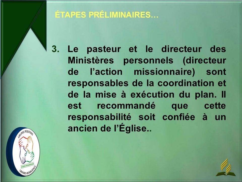 3. Le pasteur et le directeur des Ministères personnels (directeur de laction missionnaire) sont responsables de la coordination et de la mise à exécu
