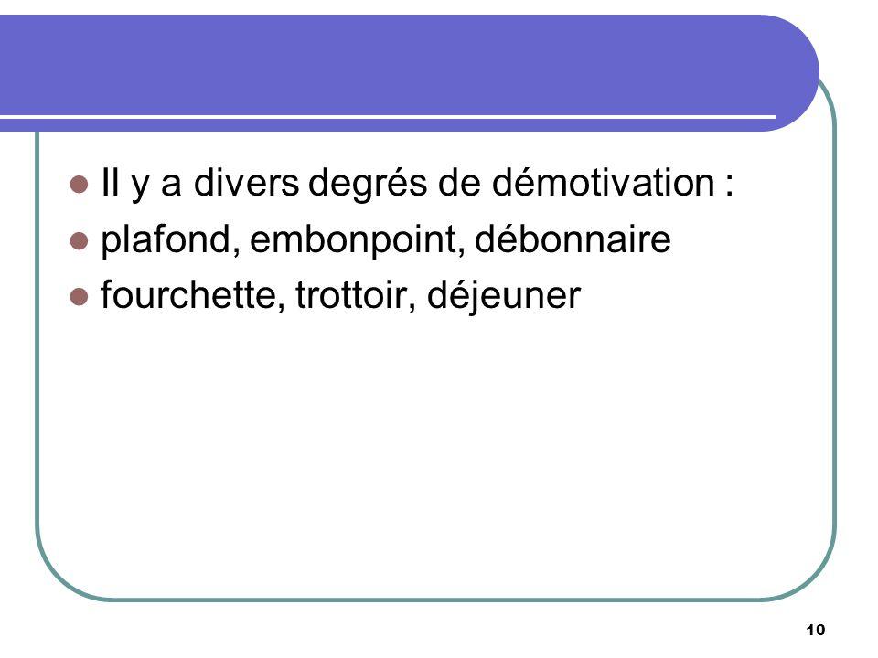 Il y a divers degrés de démotivation : plafond, embonpoint, débonnaire fourchette, trottoir, déjeuner 10