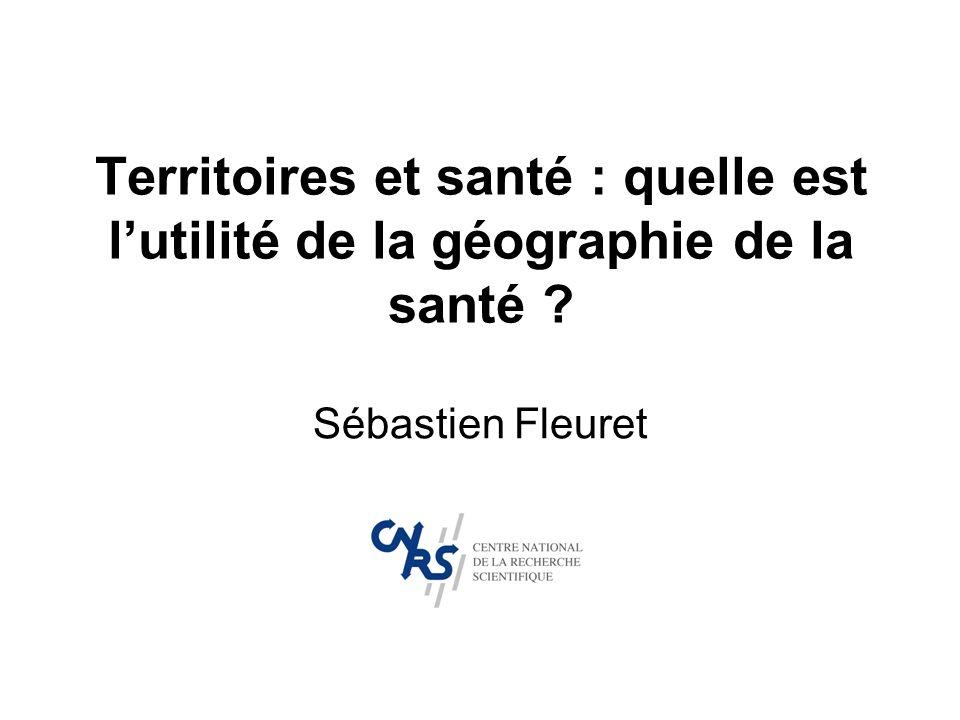 Territoires et santé : quelle est lutilité de la géographie de la santé ? Sébastien Fleuret