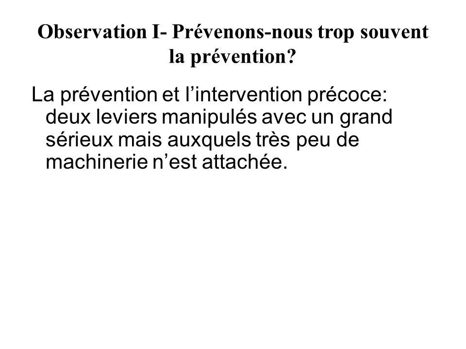 Observation I- Prévenons-nous trop souvent la prévention? La prévention et lintervention précoce: deux leviers manipulés avec un grand sérieux mais au