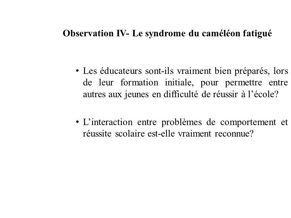Observation IV- Le syndrome du caméléon fatigué Les éducateurs sont-ils vraiment bien préparés, lors de leur formation initiale, pour permettre entre