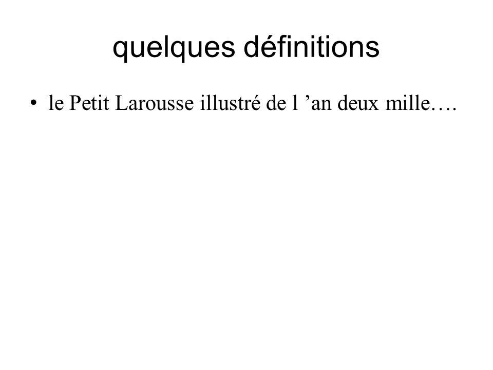 quelques définitions le Petit Larousse illustré de l an deux mille….
