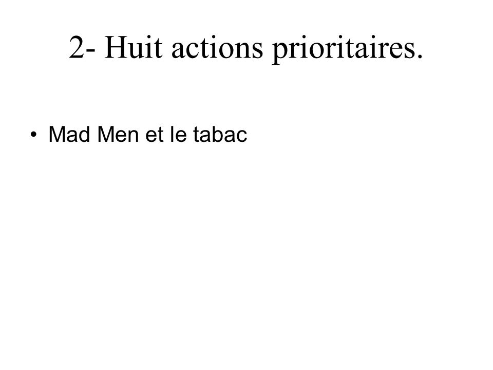 2- Huit actions prioritaires. Mad Men et le tabac