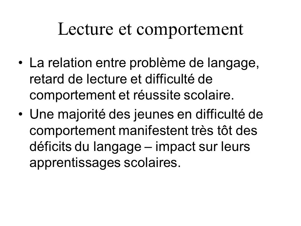 Lecture et comportement La relation entre problème de langage, retard de lecture et difficulté de comportement et réussite scolaire. Une majorité des