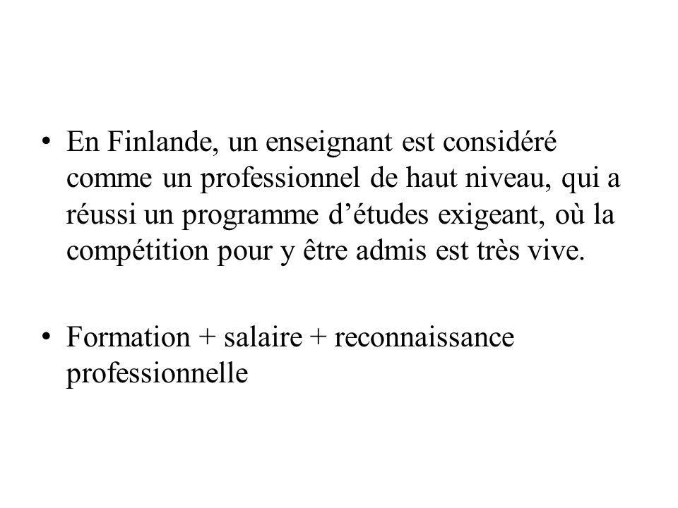 En Finlande, un enseignant est considéré comme un professionnel de haut niveau, qui a réussi un programme détudes exigeant, où la compétition pour y ê