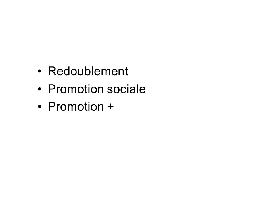 Redoublement Promotion sociale Promotion +