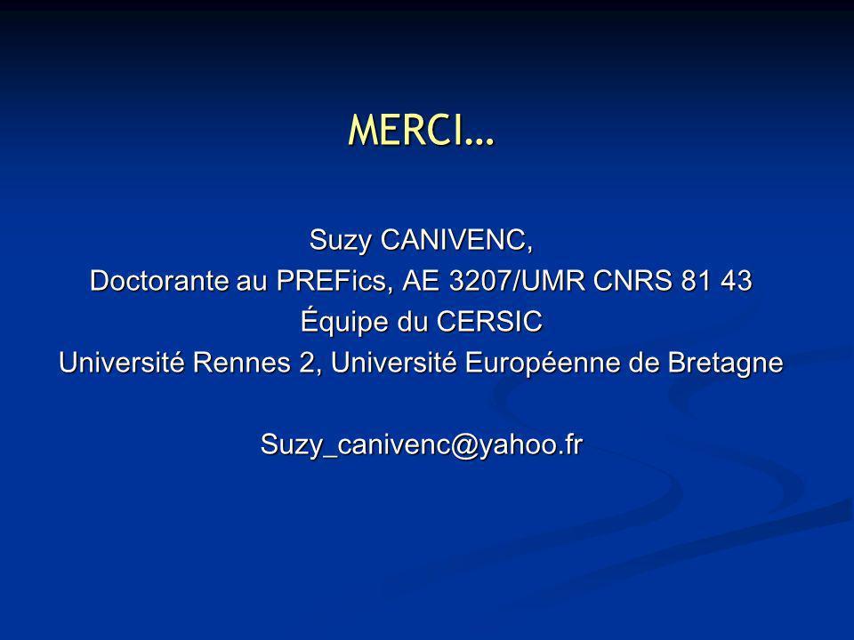 MERCI… Suzy CANIVENC, Doctorante au PREFics, AE 3207/UMR CNRS 81 43 Équipe du CERSIC Université Rennes 2, Université Européenne de Bretagne Suzy_canivenc@yahoo.fr