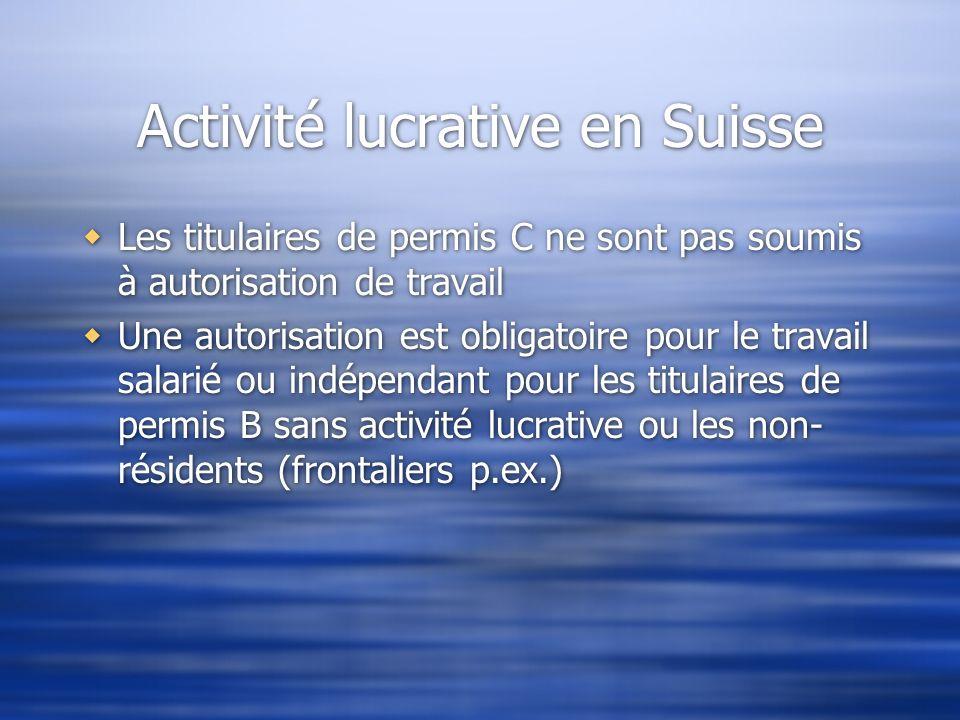 Activité lucrative en Suisse Les titulaires de permis C ne sont pas soumis à autorisation de travail Une autorisation est obligatoire pour le travail