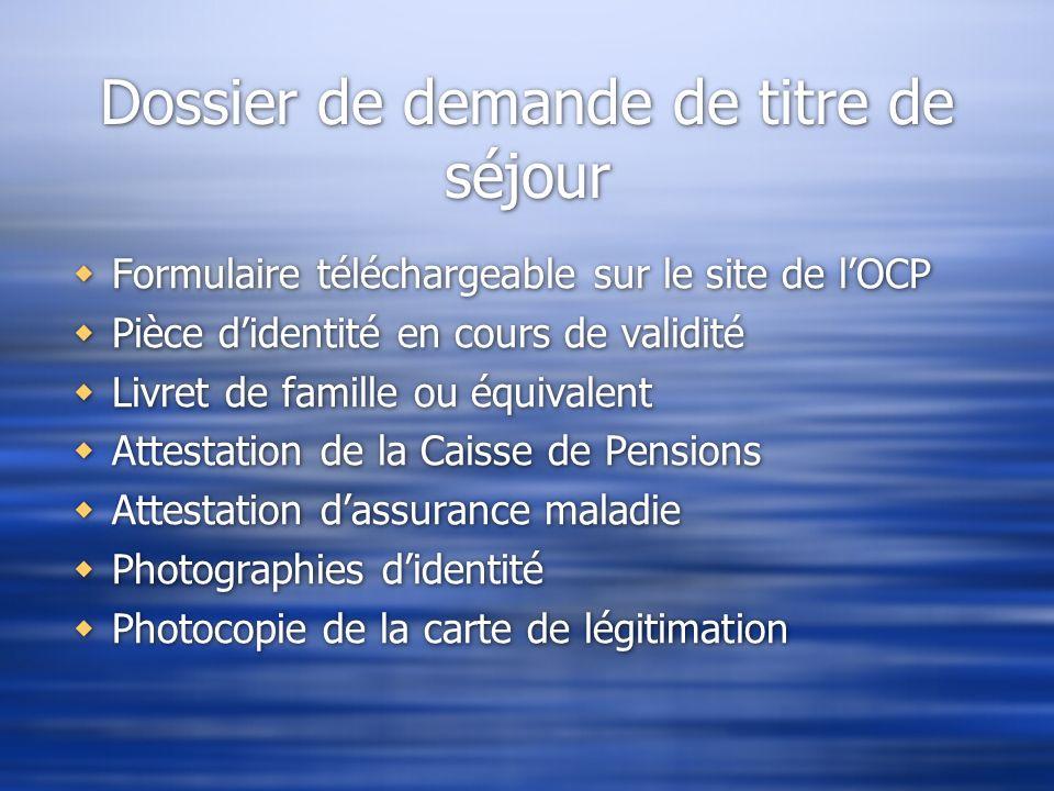 Dossier de demande de titre de séjour Formulaire téléchargeable sur le site de lOCP Pièce didentité en cours de validité Livret de famille ou équivale