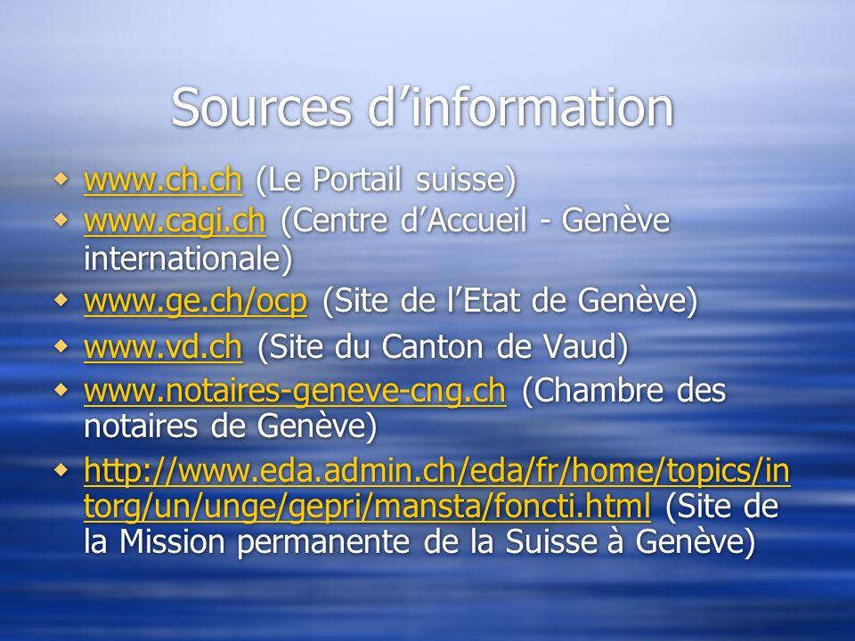 Sources dinformation www.ch.ch (Le Portail suisse) www.ch.ch www.cagi.ch (Centre dAccueil - Genève internationale) www.cagi.ch www.ge.ch/ocp (Site de