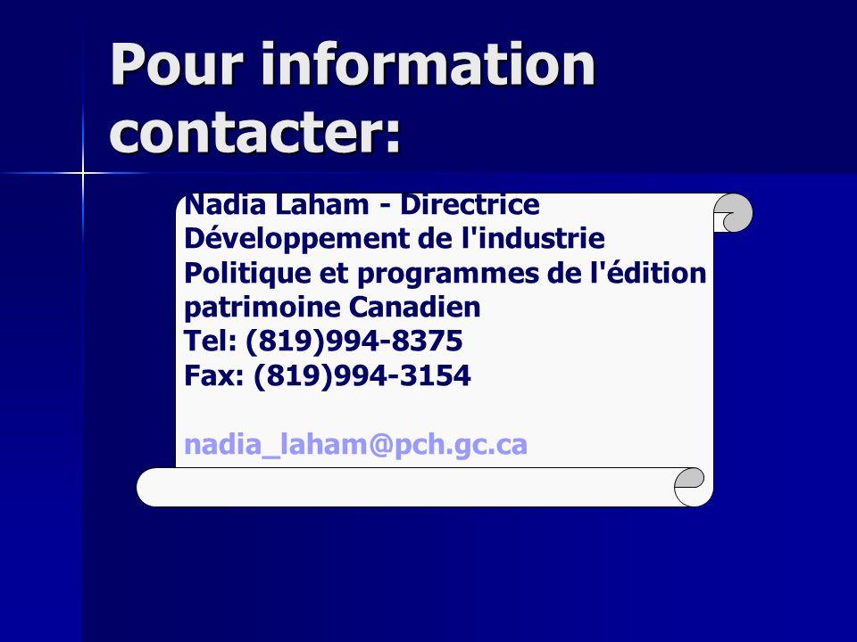 Pour information contacter: Nadia Laham - Directrice Développement de l industrie Politique et programmes de l édition patrimoine Canadien Tel: (819)994-8375 Fax: (819)994-3154 nadia_laham@pch.gc.ca