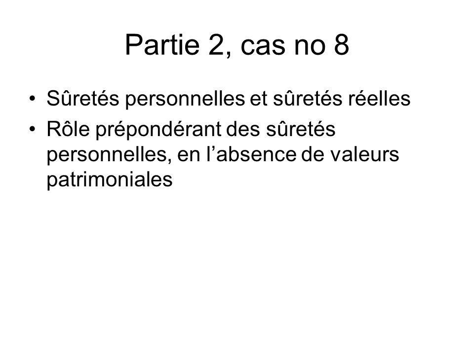 Partie 2, cas no 8 Sûretés personnelles et sûretés réelles Rôle prépondérant des sûretés personnelles, en labsence de valeurs patrimoniales