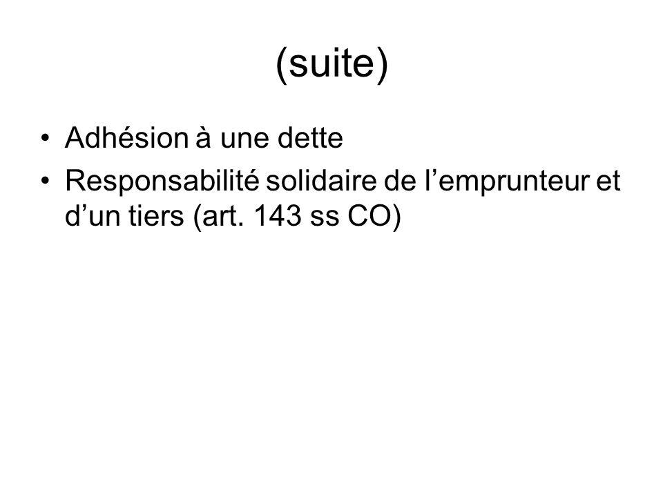 (suite) Adhésion à une dette Responsabilité solidaire de lemprunteur et dun tiers (art. 143 ss CO)