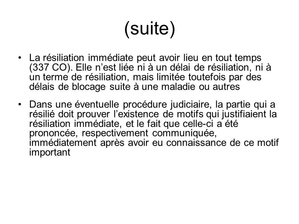 (suite) La résiliation immédiate peut avoir lieu en tout temps (337 CO).