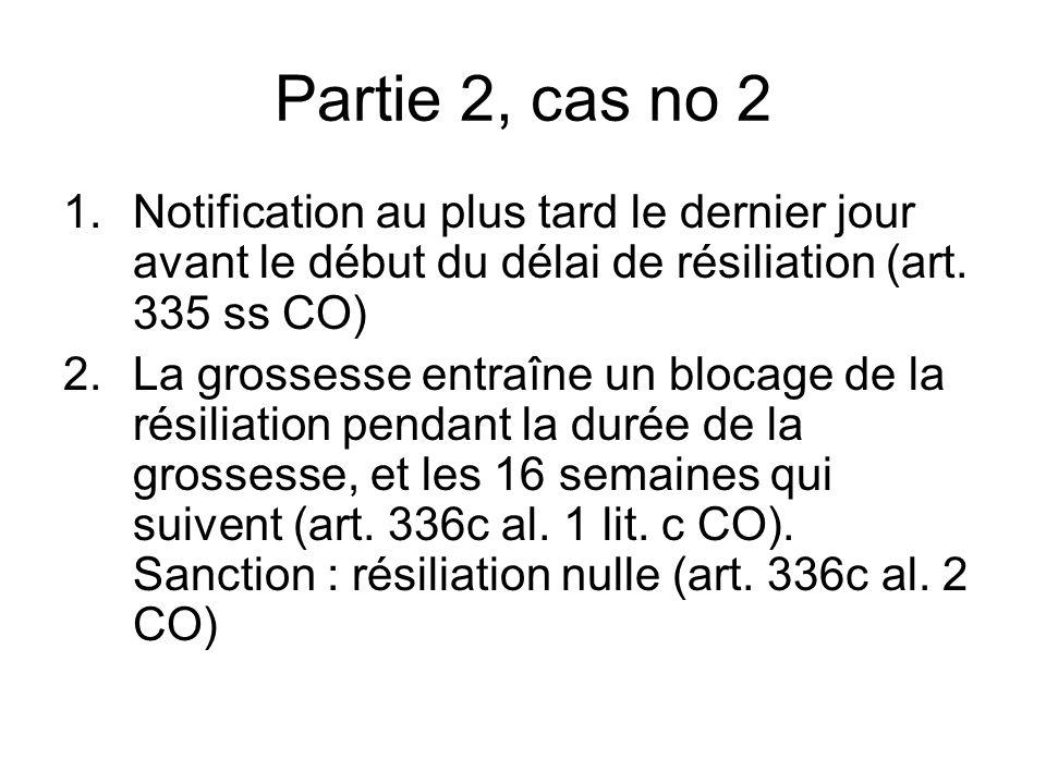Partie 2, cas no 2 1.Notification au plus tard le dernier jour avant le début du délai de résiliation (art.