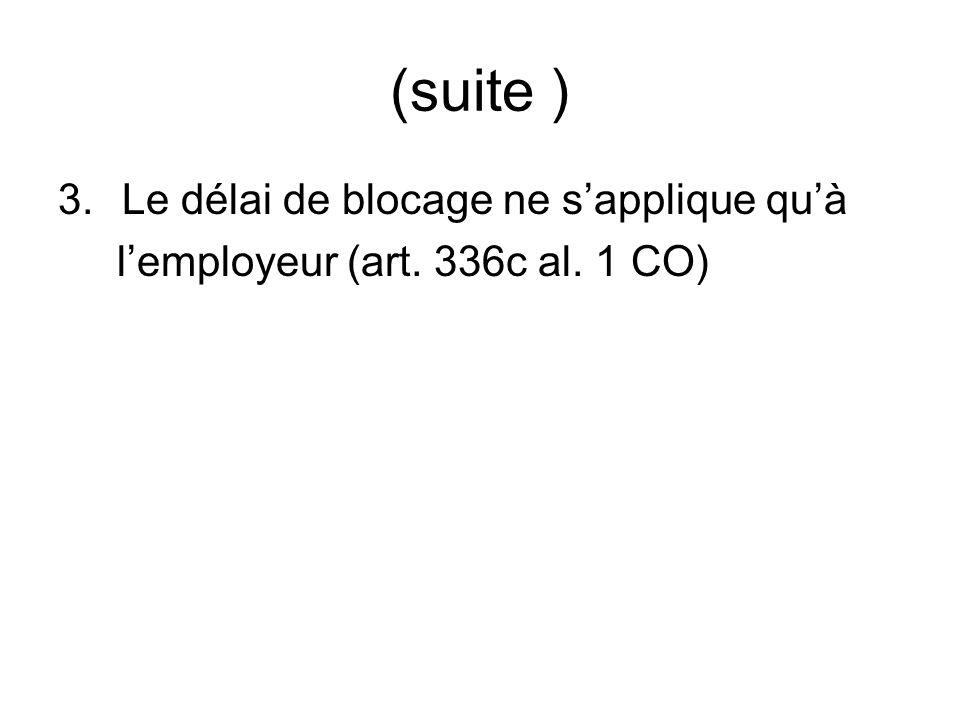 (suite ) 3.Le délai de blocage ne sapplique quà lemployeur (art. 336c al. 1 CO)