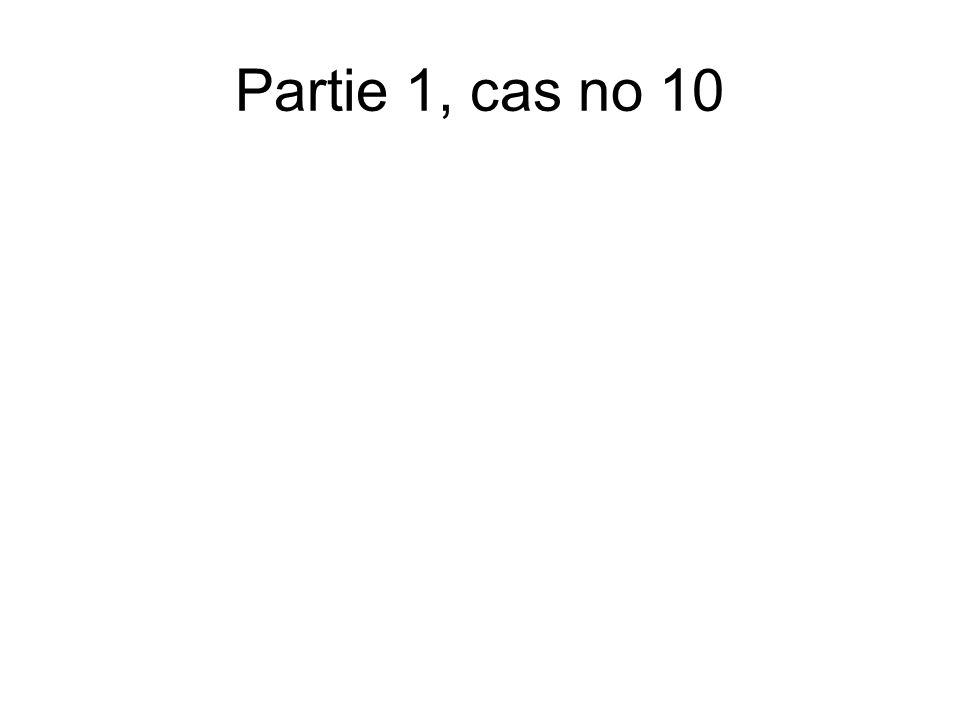 Partie 1, cas no 10