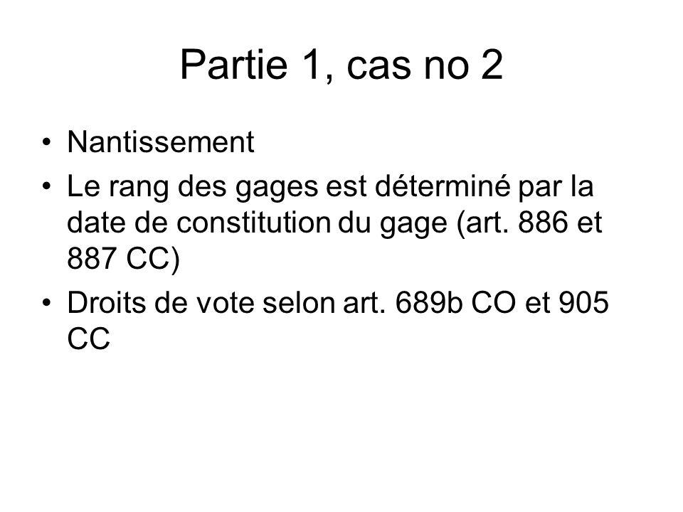 Partie 1, cas no 2 Nantissement Le rang des gages est déterminé par la date de constitution du gage (art.