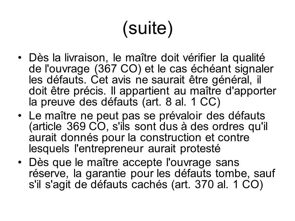 (suite) Dès la livraison, le maître doit vérifier la qualité de l ouvrage (367 CO) et le cas échéant signaler les défauts.