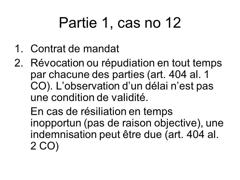 Partie 1, cas no 12 1.Contrat de mandat 2.Révocation ou répudiation en tout temps par chacune des parties (art.