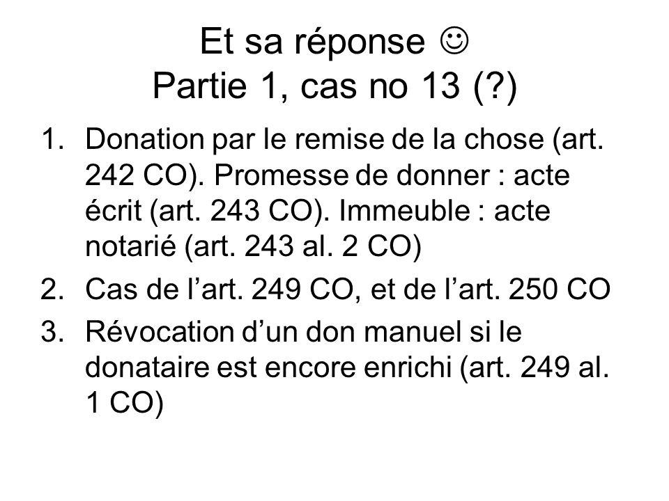 Et sa réponse Partie 1, cas no 13 (?) 1.Donation par le remise de la chose (art.