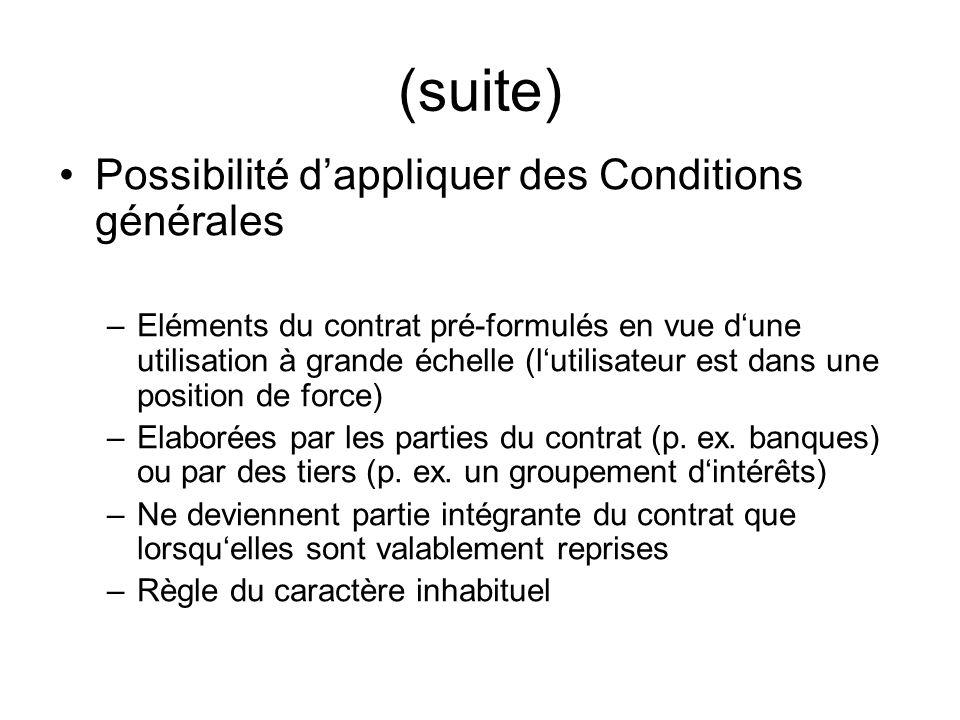 (suite) Possibilité dappliquer des Conditions générales –Eléments du contrat pré-formulés en vue dune utilisation à grande échelle (lutilisateur est dans une position de force) –Elaborées par les parties du contrat (p.