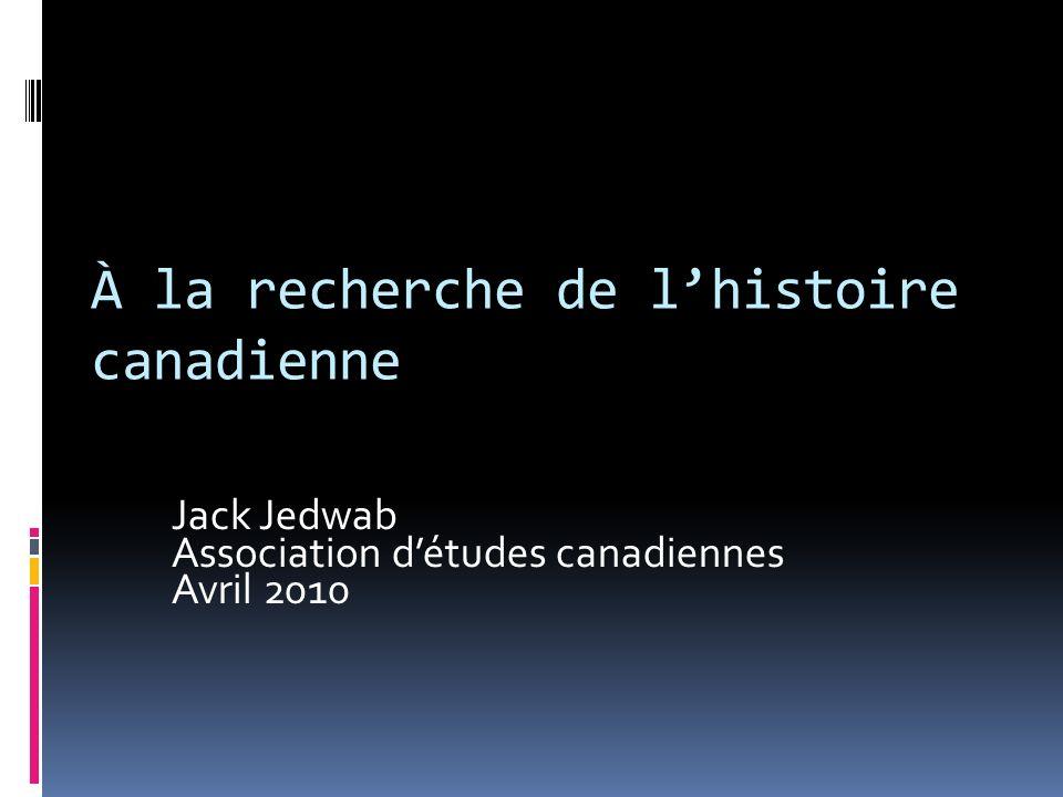À la recherche de lhistoire canadienne Jack Jedwab Association détudes canadiennes Avril 2010