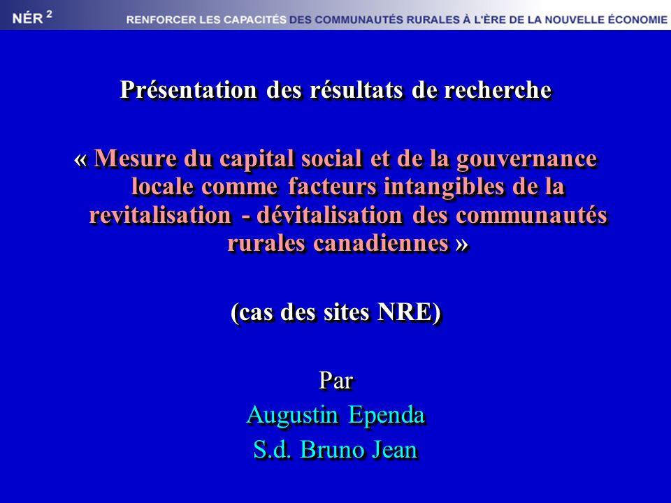 Présentation des résultats de recherche « Mesure du capital social et de la gouvernance locale comme facteurs intangibles de la revitalisation - dévitalisation des communautés rurales canadiennes » (cas des sites NRE) Par Augustin Ependa S.d.