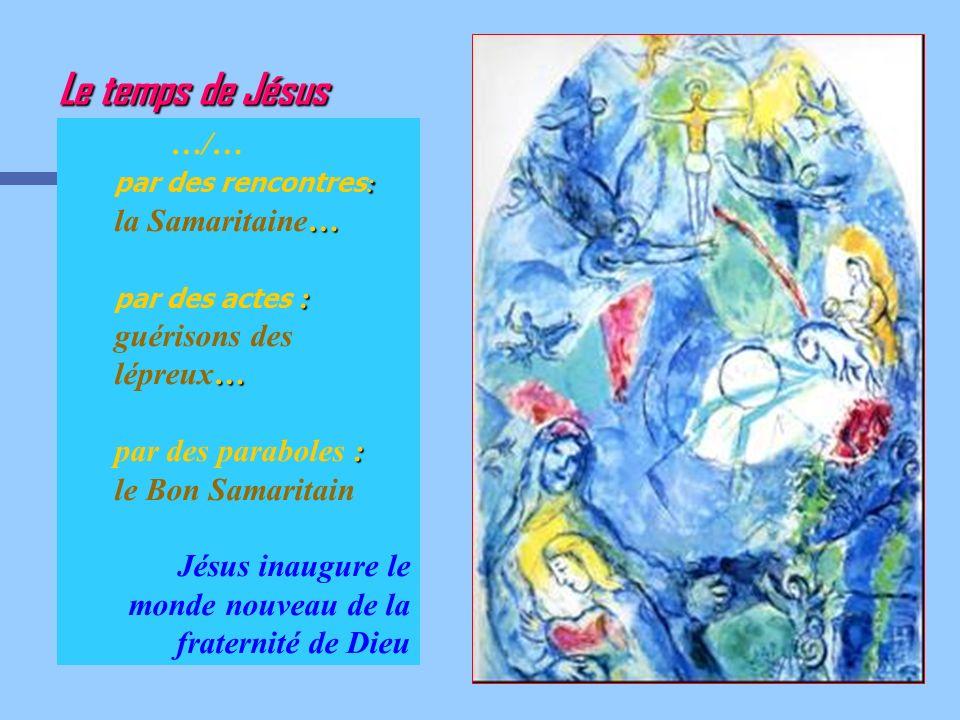 …/… : … par des rencontres : la Samaritaine… : … par des actes : guérisons des lépreux… : par des paraboles : le Bon Samaritain Jésus inaugure le mond