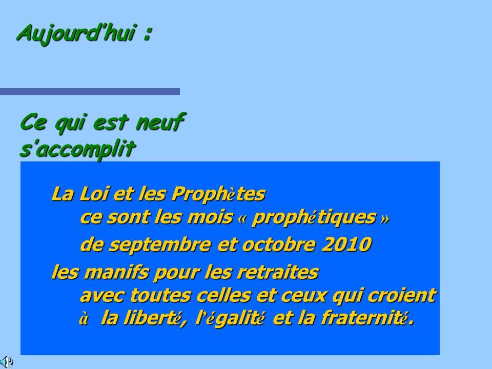La Loi et les Proph è tes ce sont les mois « proph é tiques » de septembre et octobre 2010 les manifs pour les retraites avec toutes celles et ceux qu