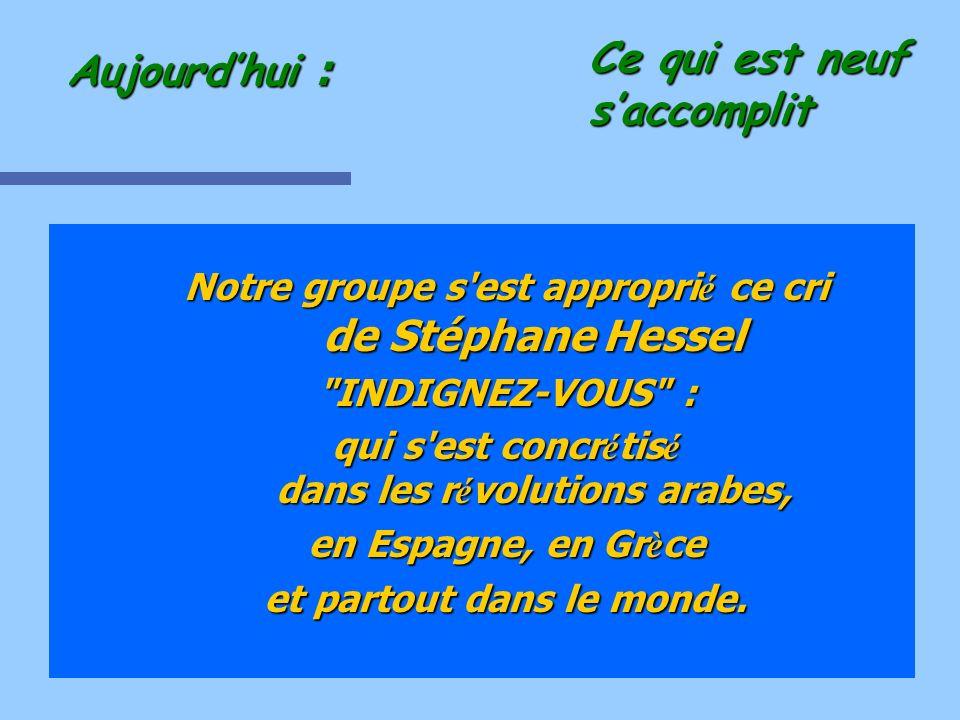 Notre groupe s'est appropri é ce cri de Stéphane Hessel