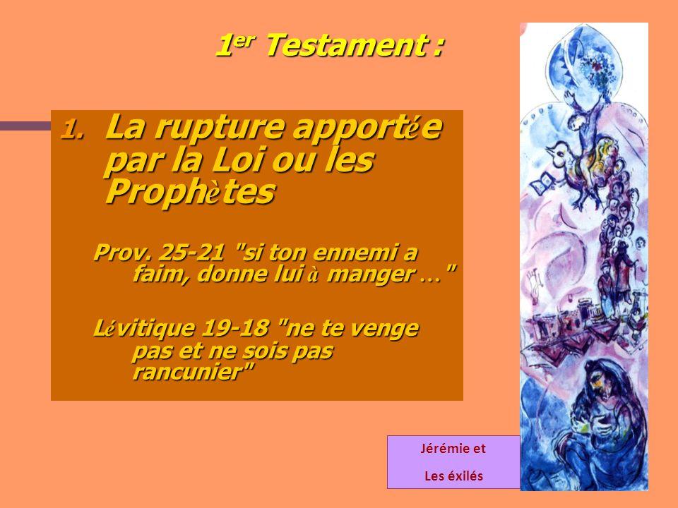 1 er Testament : 1. La rupture apport é e par la Loi ou les Proph è tes Prov. 25-21