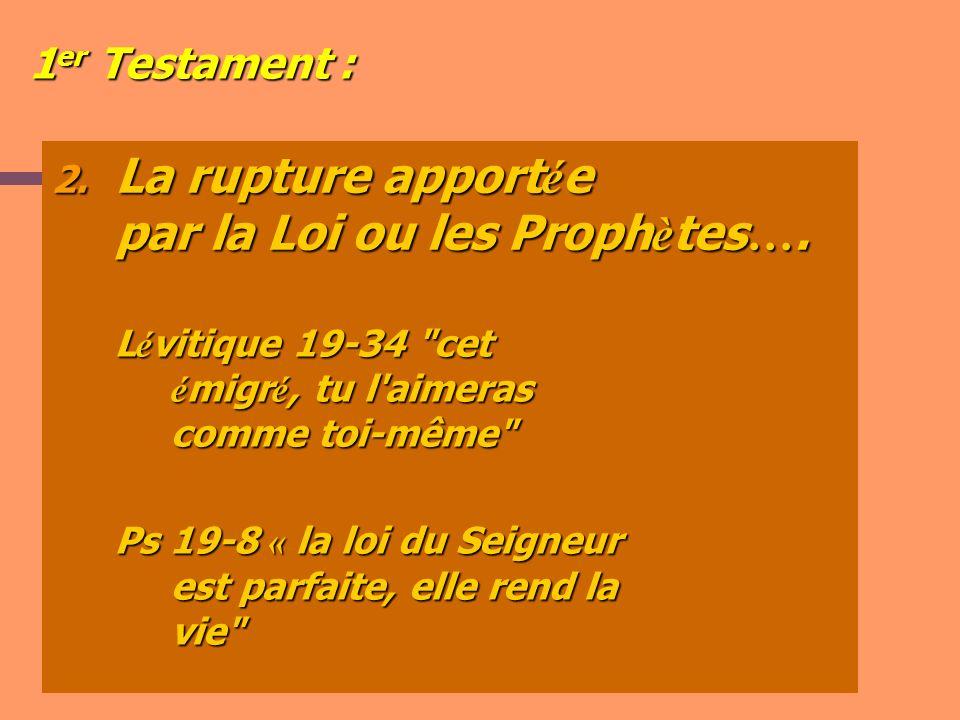 1 er Testament : 2. La rupture apport é e par la Loi ou les Proph è tes …. L é vitique 19-34