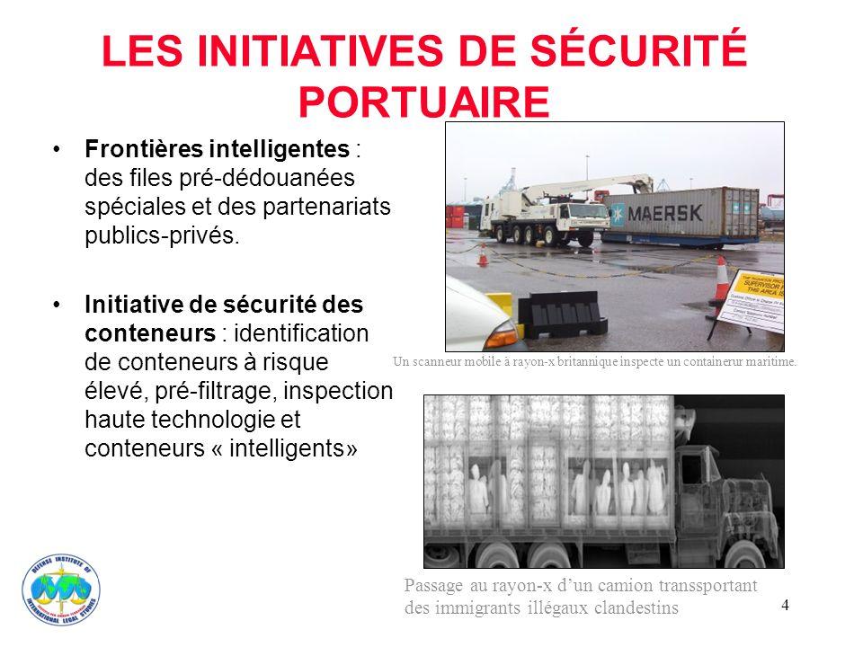 4 LES INITIATIVES DE SÉCURITÉ PORTUAIRE Frontières intelligentes : des files pré-dédouanées spéciales et des partenariats publics-privés.