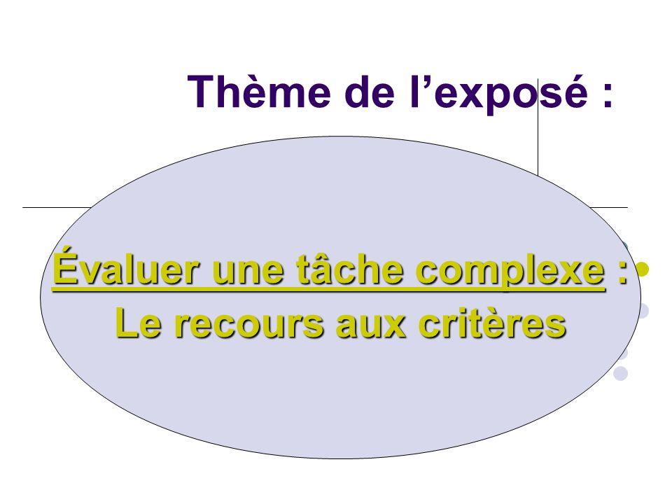 Thème de lexposé : Évaluer une tâche complexe : Le recours aux critères