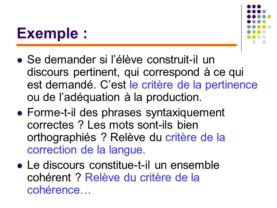 Exemple : Se demander si lélève construit-il un discours pertinent, qui correspond à ce qui est demandé. Cest le critère de la pertinence ou de ladéqu